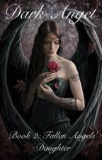 Dark Angel: Book 2 of Fallen Angels' Daughter by MariMartinez642
