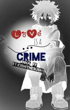 Love is a Crime (Reader x BNHA Boys) || DISCONTINUE by KishiTheSushi