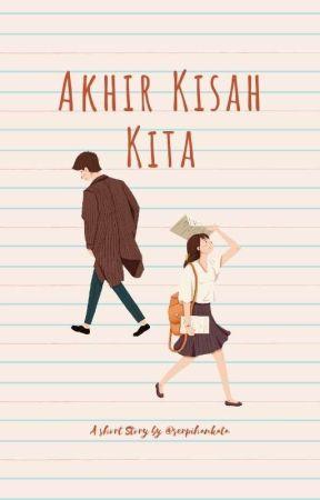 Akhir Kisah Kita [ short story ] by serpihankata