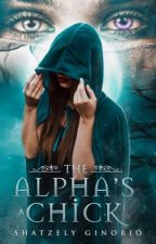 The Alpha's A Chick by shatzelyginorio