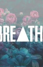 breath by xxteenagedirtbag98xx