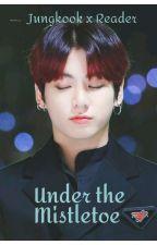 BTS- Jungkook X Reader |Under the Mistletoe by Dorikichi