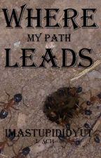 Where My Path Leads by imastupididyut