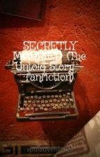 SECRETLY MARRIED (The Untold Story-- fanfiction) by souladventurer