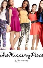 The Missing Piece (Fifth Harmony Fanfiction) by fifthharmony
