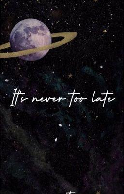 Đọc truyện 𝕴𝖙'𝖘 𝖓𝖊𝖛𝖊𝖗 𝖙𝖔𝖔 𝖑𝖆𝖙𝖊 - Không bao giờ là quá muộn /nomin/