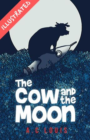 The Cow and The Moon: An Illustrated Story ✔ by aclouis