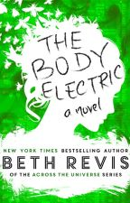 The Body Electric by bethrevis