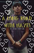 A Long Road With Hayes (A Hayes Grier FanFiction) by denat52301
