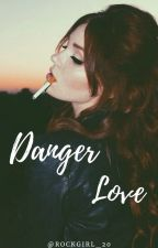 Danger Love. by Rockgirl_20