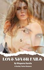 Love Never Fails (Destiny Series-Book 2 ) by Zxcvbnm1974