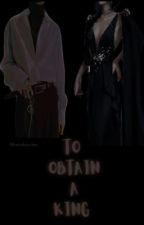 To Obtain A King by EvergreenWriter