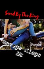Saved By The King~Savage Kings MC~ by BikerBitch14