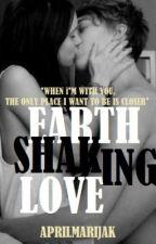 Earth Shaking Love by APRILMARIJAK