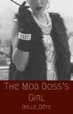 The Mob Boss's Girl (UPDATED AND REVISED) by Belle_Bete