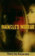 Mangled Mirror by Kaiya-Lee
