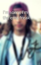 I'm sorry, I'm the emo freak by niallssmexy