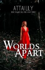 Worlds Apart (EXCERPT) by A__Lily