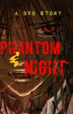 Phantom and Night (A Vampire Story: bxb)COMPLETE by 7ShadesOfMe