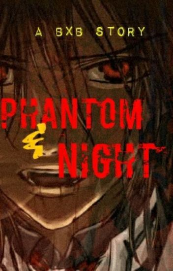 Phantom and Night (A Vampire Story: bxb)COMPLETE