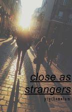 [TAS V] : Close As Strangers → l.h. by psychomalum