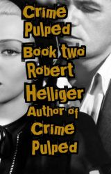 Crime Pulped Book Two by RobertHelliger