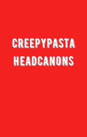 Creepypasta Headcanons by thosecrybabytears