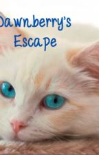 Dawnberry's Escape by phoenixlovex