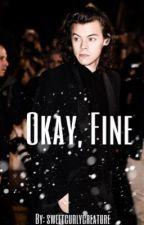 Okay, Fine by sweetcurlycreature
