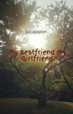 My Bestfriend My Girlfriend by jpcajayon