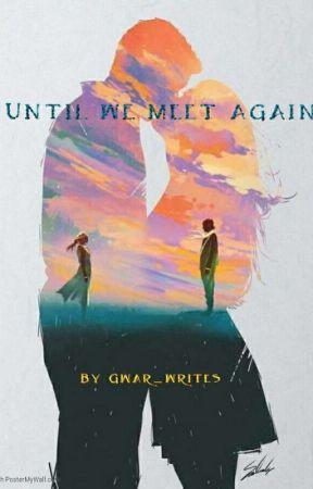Until we meet again by Gwar_writes