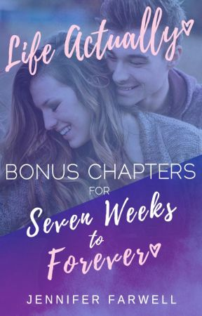 Life Actually: Bonus Chapters for Seven Weeks to Forever by JenniferFarwell