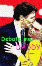 Debate Me, DADDY by digdoggity64