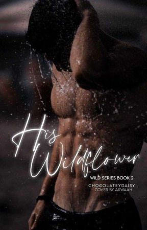 His Wildflower (Coming Soon) by Chocolateydaisy