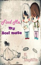 Find me, My Soul mate [COMPLETED] by juicypRUTHie