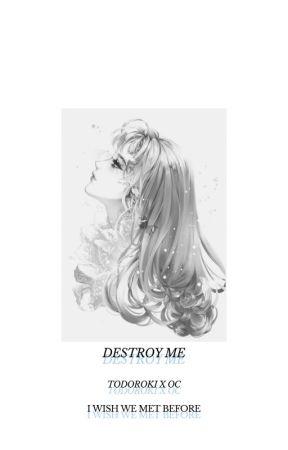 Destroy Me [ ON HIATUS/TODOROKI ] by laurhaus