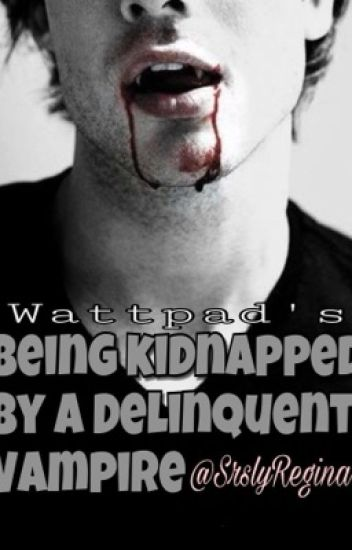 Being Kidnapped by a Delinquent Vampire