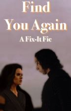 Find You Again // a fix it reylo fanfic  by ethxrealdaisy