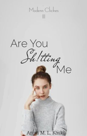 Are You Sh!tting Me (Modern Cliches, #3) by AMLKoski