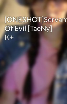 [ONESHOT]Servant Of Evil [TaeNy] K+