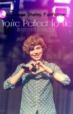 You're Perfect To Me (George Shelley Fanfiction) by xsophiemusicfangirlx