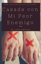 Casada Con Mi Peor Enemigo. by iamlagis