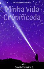 Minha vida crônificada by CamileFerreira0628