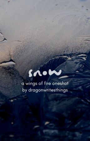 snow (wings of fire oneshot) by dragonwritesthings