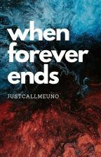 When Forever Ends [SOON TO BE PUBLISHED] by LARCAN