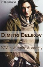 Dimitri's POV in Vampire Academy (Fanfic) by Dimisaurus