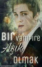 Bir VAMPIRE Aşık Olmak! by yazarwampirenses
