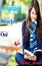 Amazing Stories On Wattpad by QuirkyAlone_21