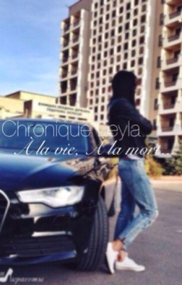 Chronique Leyla : À la vie, à la mort ...