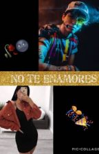 No te enamores (C.V) by keniachernandez